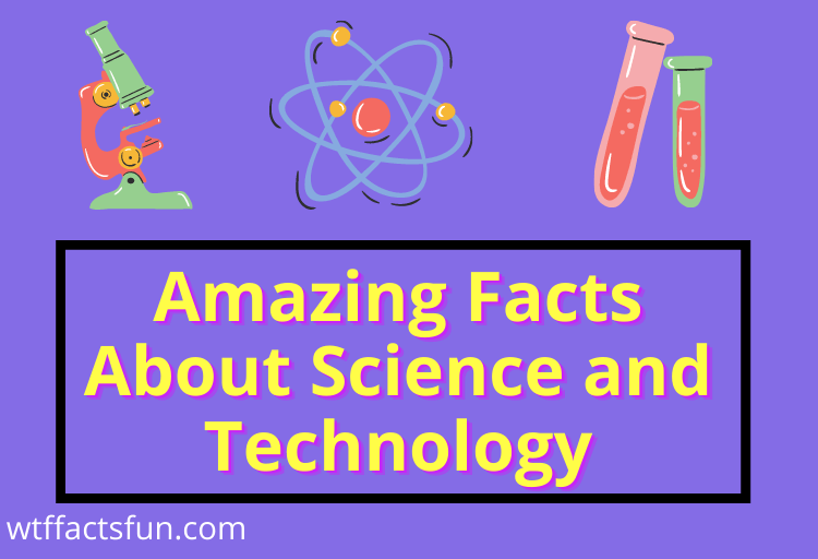 Amazing Facts About Science and Technology