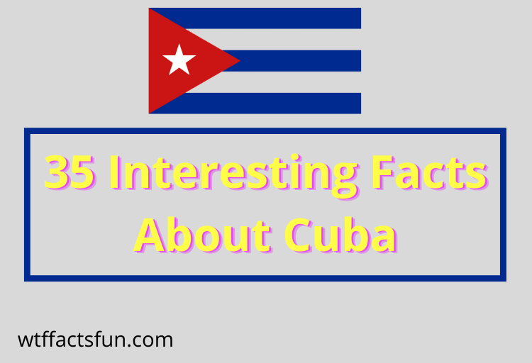 35 Interesting Facts About Cuba